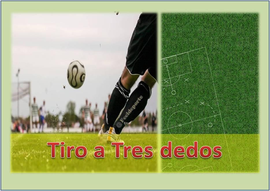 Tiro a Tres Dedos: Definición y Técnica | Diccionario de Fútbol de Feeldeporte
